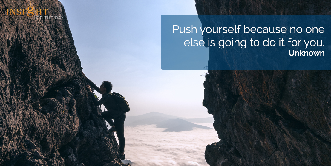 motivational quote: Push yourself because no one else is going to do it for you.  Unknown