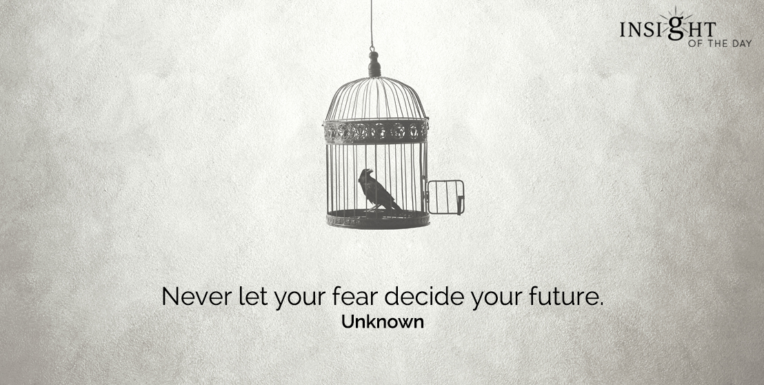 motivational quote: Never let your fear decide your future. Unknown