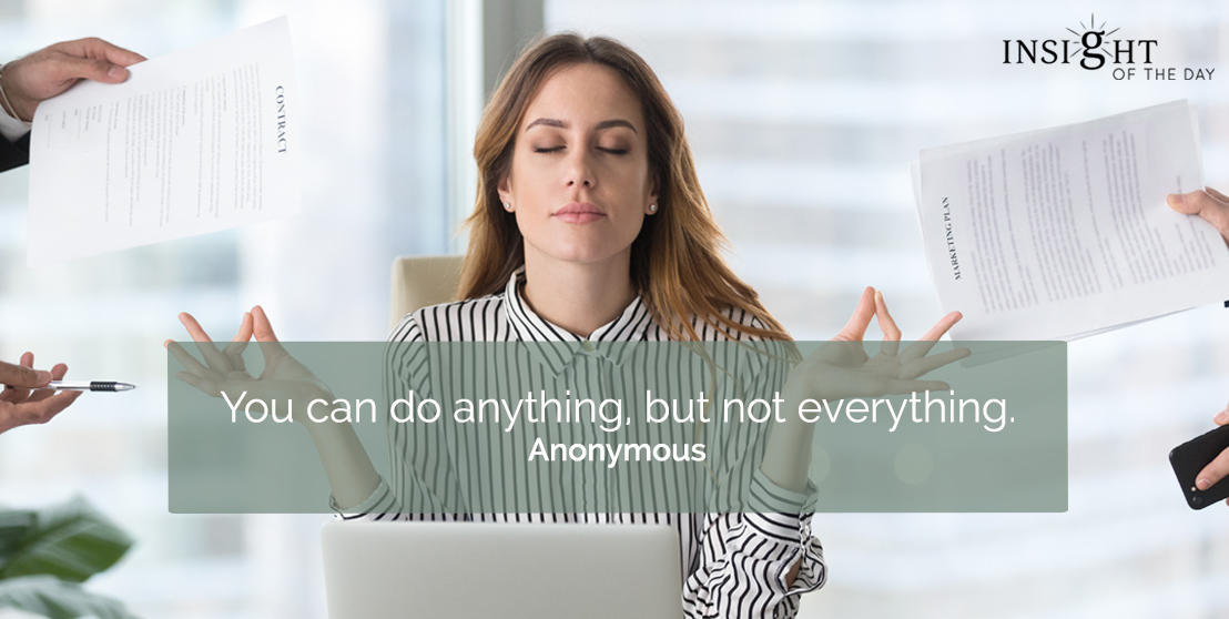 motivational quote: You can do anything, but not everything.  Anonymous