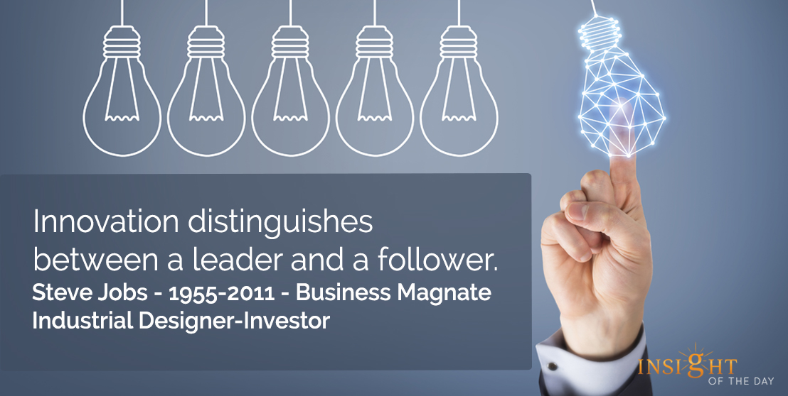 motivational quote: Innovation distinguishes between a leader and a follower. Steve Jobs - 1955-2011 - Business Magnate-Industrial Designer-Investor