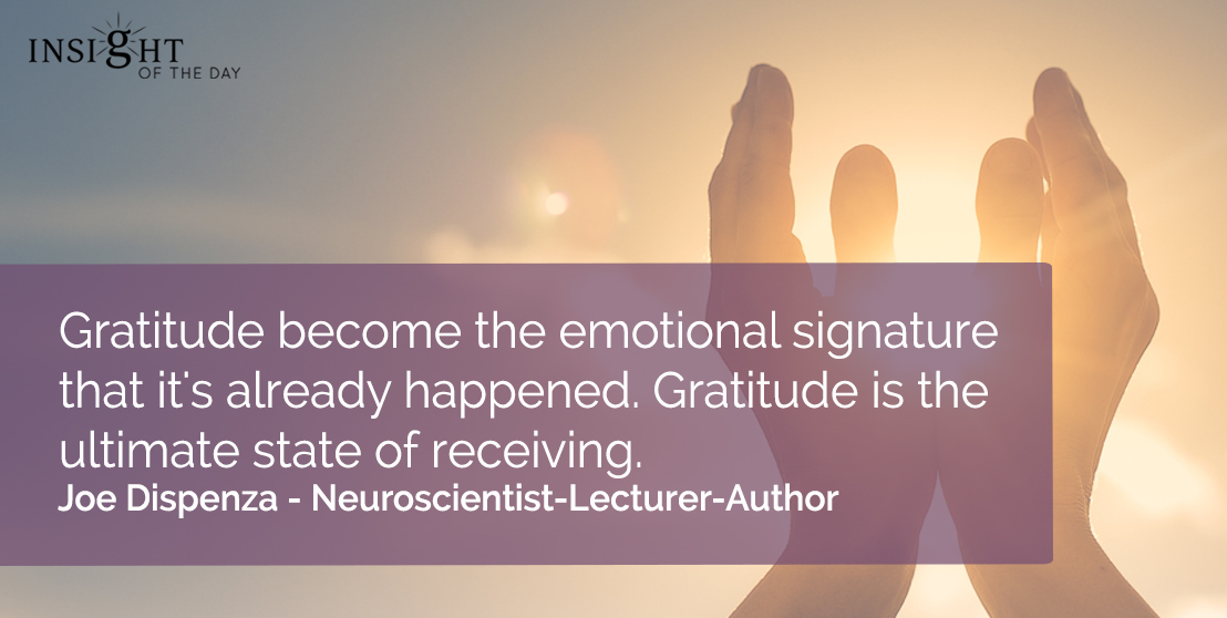 motivational quote: Gratitude become the emotional signature that it's already happened. Gratitude is the ultimate state of receiving.</p><p>Joe Dispenza - Neuroscientist-Lecturer-Author