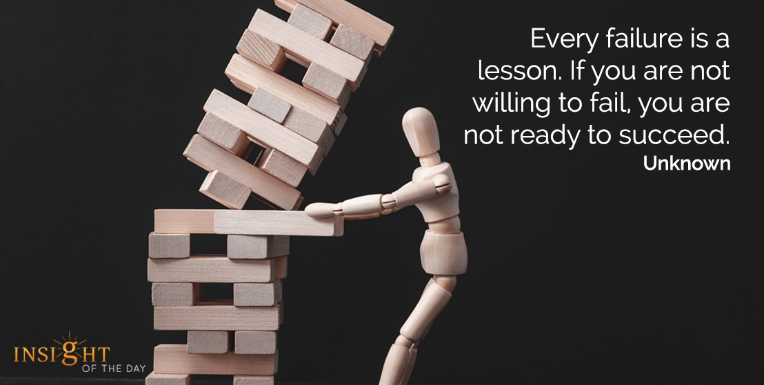 motivational quote: Every failure is a lesson. If you are not willing to fail, you are not ready to succeed.    Unknown
