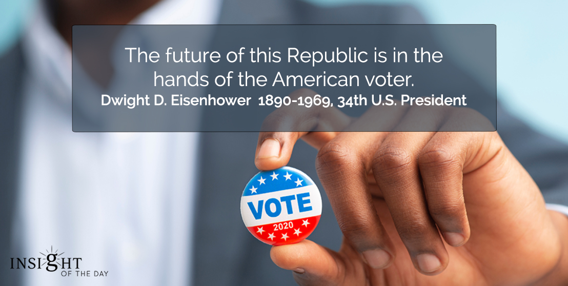 motivational quote: The future of this Republic is in the hands of the American voter.    Dwight D. Eisenhower  1890-1969, 34th U.S. President
