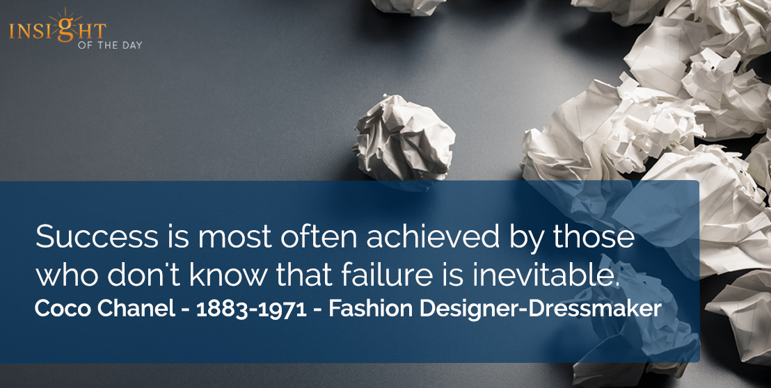 motivational quote: Success is most often achieved by those who don't know that failure is inevitable.</p><p>Coco Chanel - 1883-1971 - Fashion Designer-Dressmaker