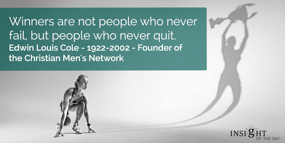 motivational quote: Winners are not people who never fail, but people who never quit.</p><p>Edwin Louis Cole - 1922-2002 - Founder of the Christian Men's Network
