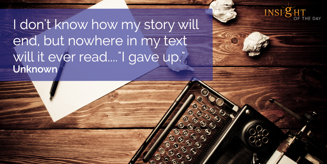 motivational quote: I don't know how my story will end, but nowhere in my text will it ever read....
