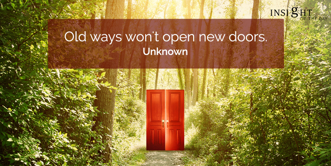 motivational quote: Old ways won't open new doors.    Unknown
