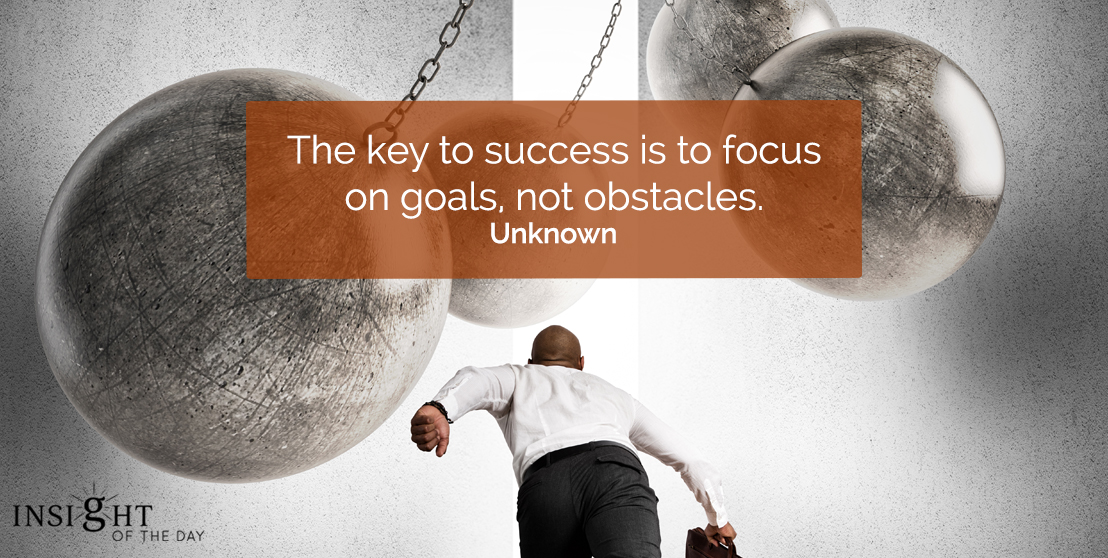 motivational quote: The key to success is to focus on goals, not obstacles.    Unknown