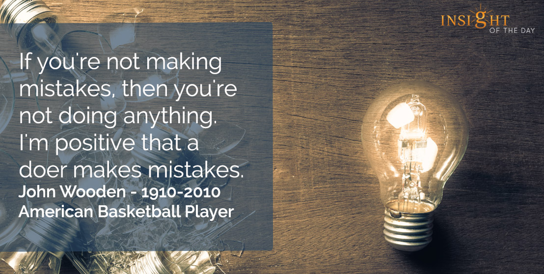 motivational quote: If you're not making mistakes, then you're not doing anything.  I'm positive that a doer makes mistakes.</p><p>John Wooden - 1910-2010 - American Basketball Player