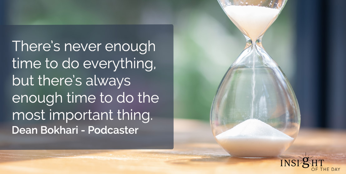 motivational quote: There's never enough time to do everything, but there's always enough time to do the most important thing.</p><p>Dean Bokhari - Podcaster