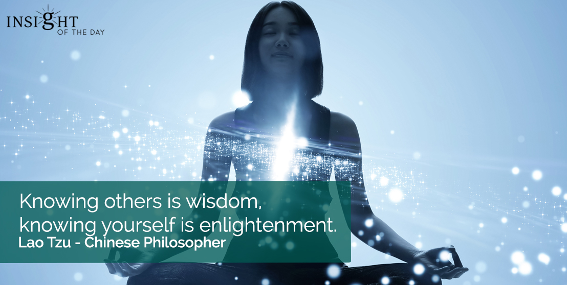 motivational quote: Knowing others is wisdom, knowing yourself is enlightenment.    Lao Tzu - Chinese Philosopher