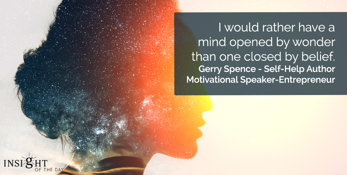 motivational quote: I would rather have a mind opened by wonder than one closed by belief.</p><p>Gerry Spence - Self-Help Author-Motivational Speaker-Entrepreneur