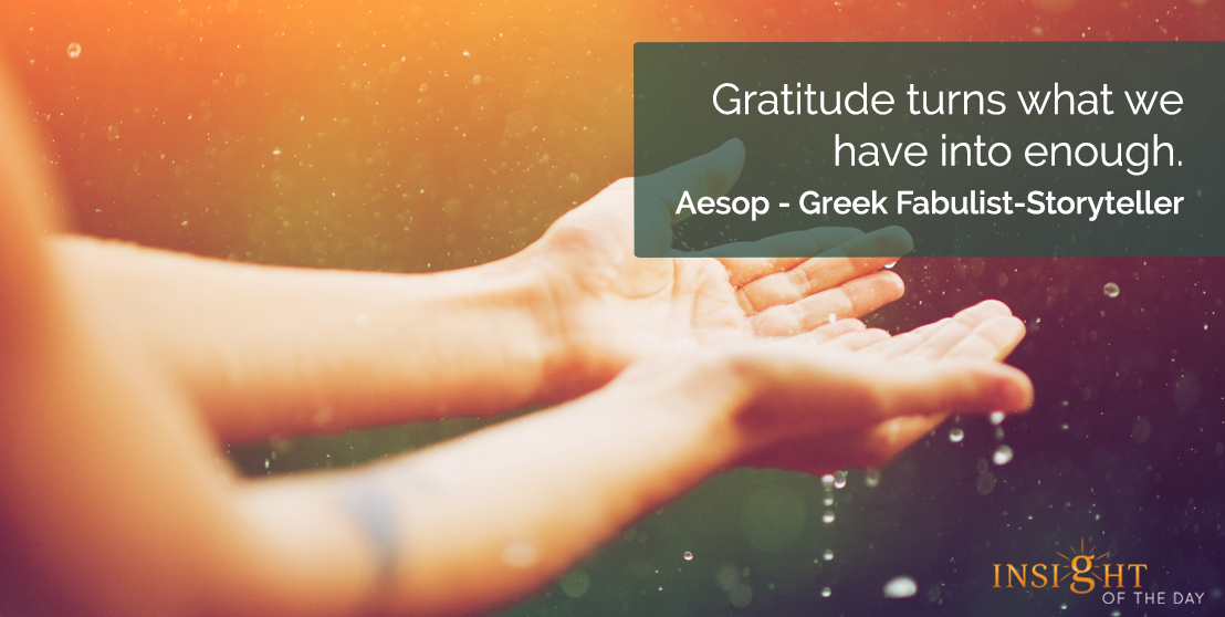 motivational quote: Gratitude turns what we have into enough.    Aesop - Greek Fabulist-Storyteller