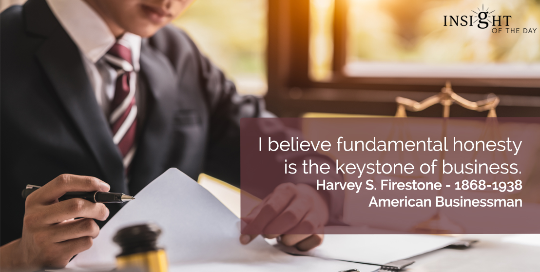 motivational quote: I believe fundamental honesty is the keystone of business.</p><p>Harvey S. Firestone - 1868-1938 - American Businessman