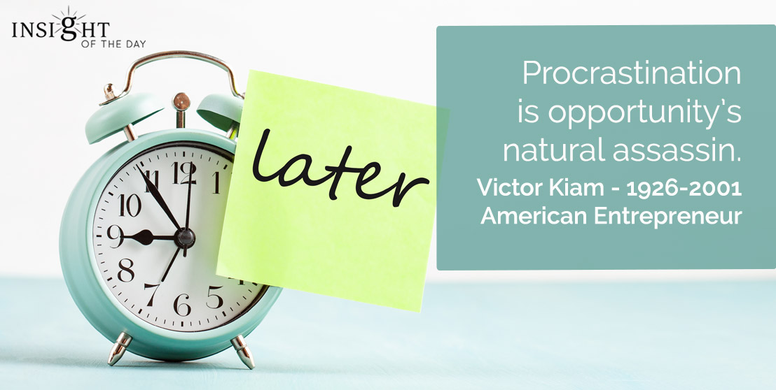 motivational quote: Procrastination is opportunity's natural assassin.    Victor Kiam - 1926-2001 - American Entrepreneur