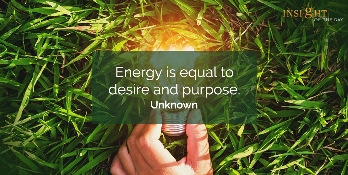 motivational quote: Energy is equal to desire and purpose.    Unknown