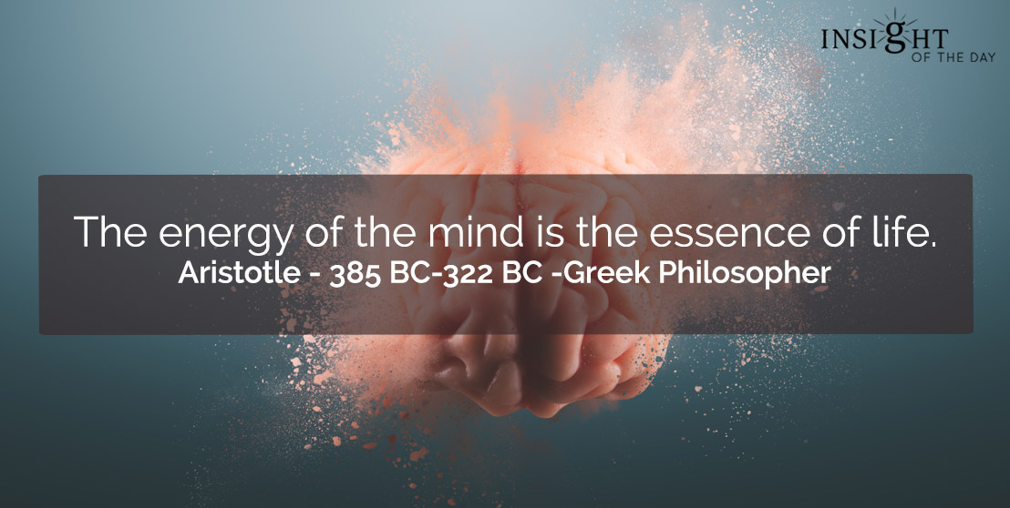 motivational quote: The energy of the mind is the essence of life. </p><p>Aristotle - 385 BC-322 BC -Greek Philosopher