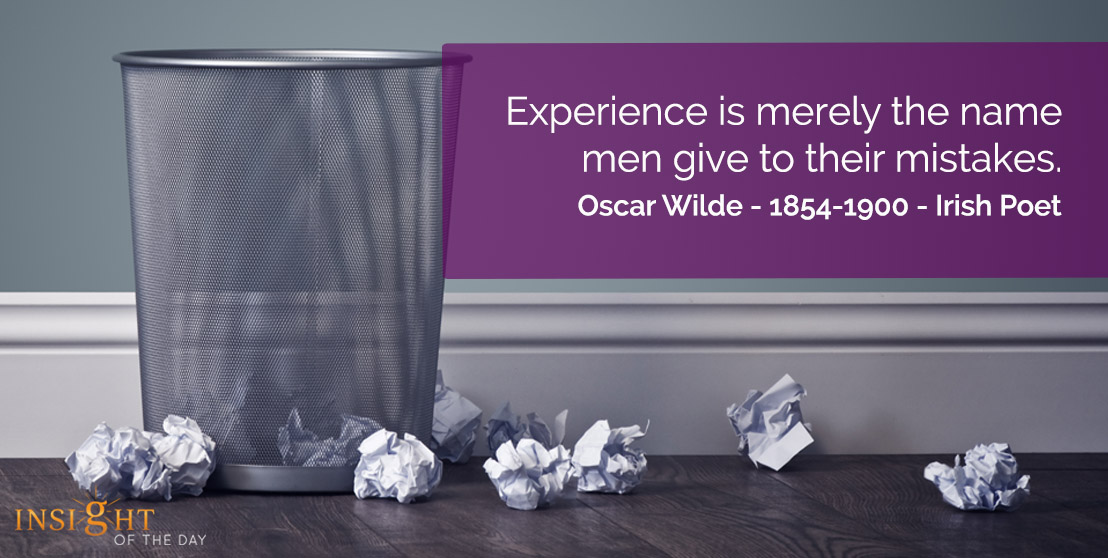 motivational quote: Experience is merely the name men give to their mistakes.    Oscar Wilde - 1854-1900 - Irish Poet