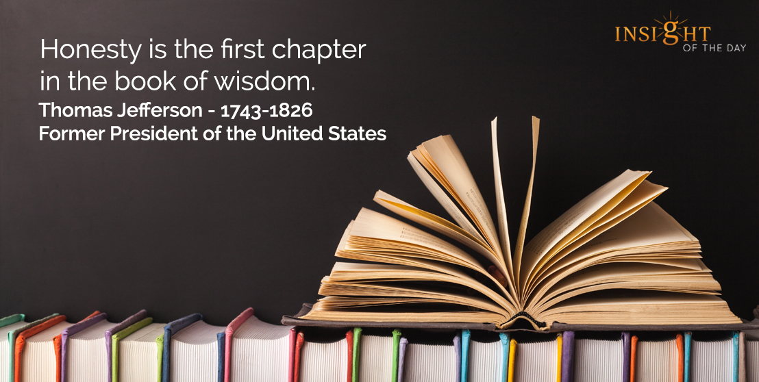 motivational quote: Honesty is the first chapter in the book of wisdom.</p><p>Thomas Jefferson - 1743-1826 - Former President of the United States