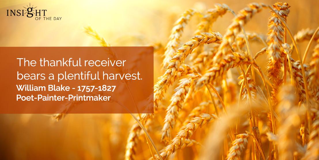 motivational quote: The thankful receiver bears a plentiful harvest.  William Blake - 1757-1827 - Poet-Painter-Printmaker