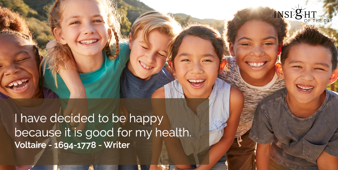 motivational quote: I have decided to be happy because it is good for my health.  Voltaire - 1694-1778 - Writer