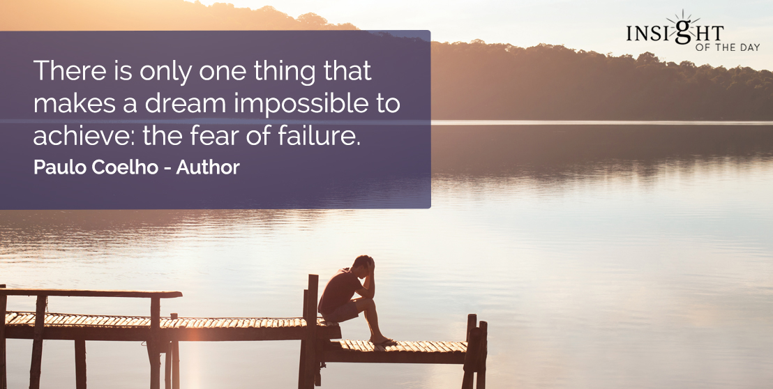 motivational quote: There is only one thing that makes a dream impossible to achieve: the fear of failure.    Paulo Coelho - Author