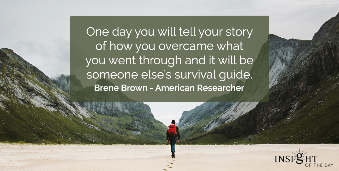 motivational quote: One day you will tell your story of how you overcame what you went through and it will be someone else's survival guide.</p><p>Brene Brown - American Researcher