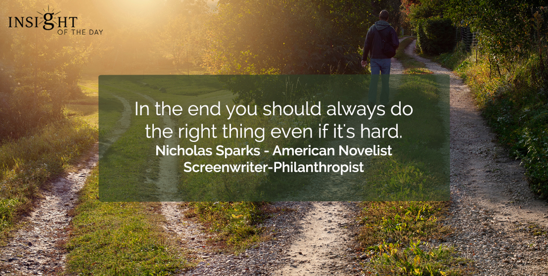 motivational quote: In the end you should always do the right thing even if it's hard.</p><p>Nicholas Sparks - American Novelist-Screenwriter-Philanthropist