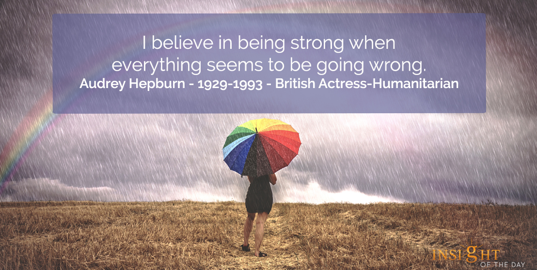 motivational quote: I believe in being strong when everything seems to be going wrong.</p><p>Audrey Hepburn - 1929-1993 - British Actress-Humanitarian