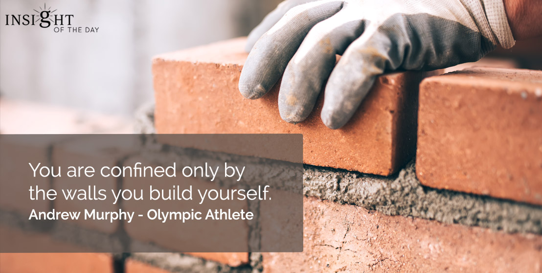 motivational quote: You are confined only by the walls you build yourself. Andrew Murphy - Olympic Athlete