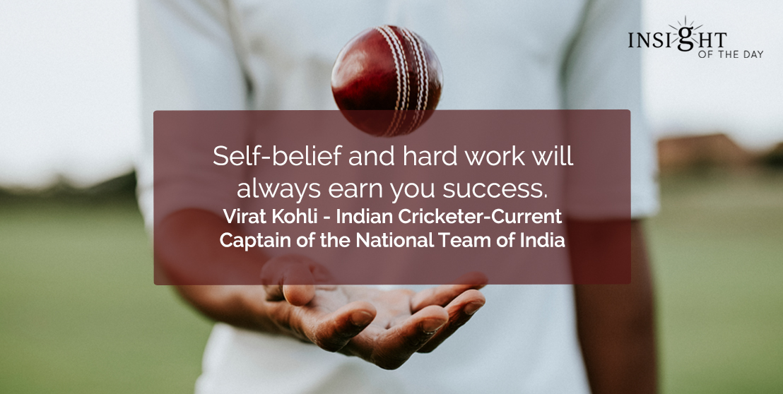 motivational quote: Self-belief and hard work will always earn you success.</p><p>Virat Kohli - Indian Cricketer-Current Captain of the National Team of India