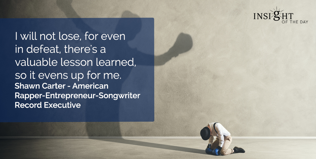 motivational quote: I will not lose, for even in defeat, there's a valuable lesson learned, so it evens up for me.</p><p>Shawn Carter - American Rapper-Entrepreneur-Songwriter-Record Executive