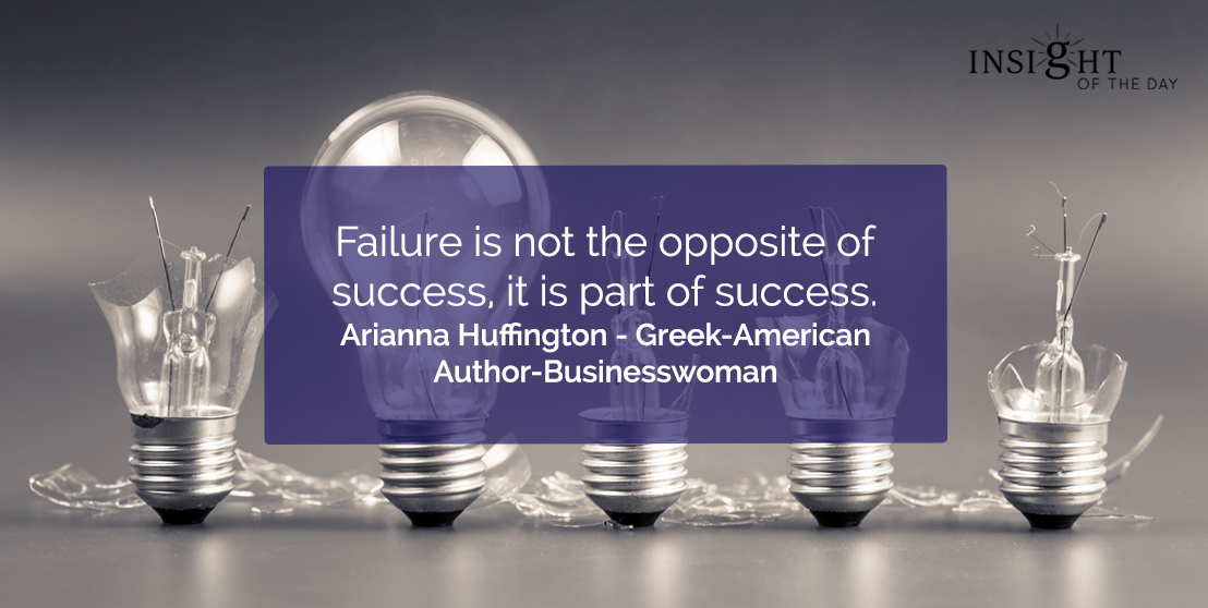 motivational quote: Failure is not the opposite of success, it is part of success.  Arianna Huffington - Greek-American Author-Businesswoman