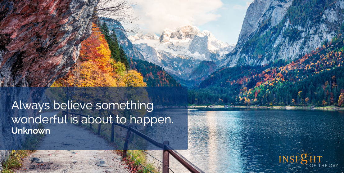motivational quote: Always believe something wonderful is about to happen.  Unknown