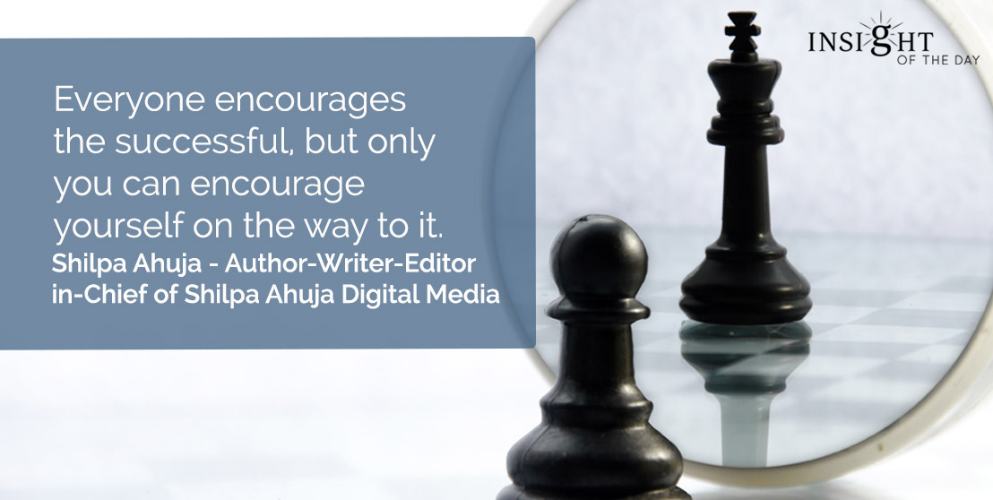 motivational quote: Everyone encourages the successful, but only you can encourage yourself on the way to it.</p><p>Shilpa Ahuja - Author-Writer-Editor-in-Chief of Shilpa Ahuja Digital Media