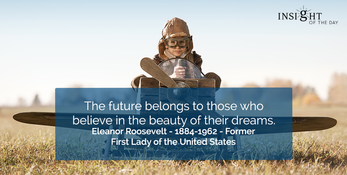 motivational quote: The future belongs to those who believe in the beauty of their dreams.</p><p>Eleanor Roosevelt - 1884-1962 - Former First Lady of the United States