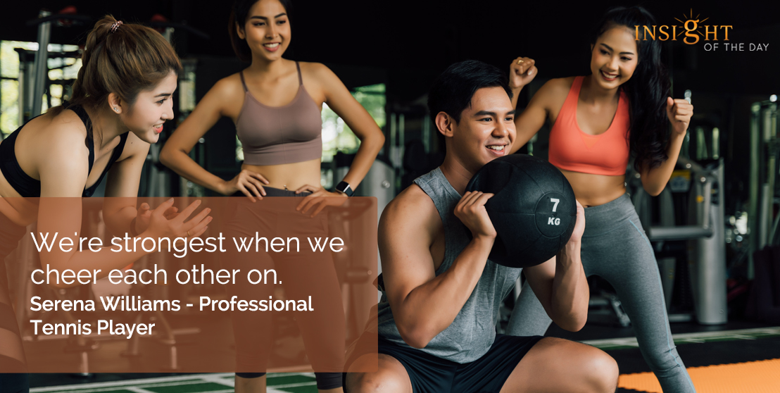 motivational quote: We're strongest when we cheer each other on.</p><p>Serena Williams - Professional Tennis Player