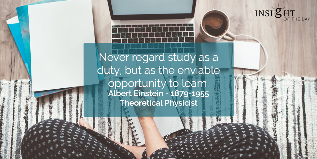 motivational quote: Never regard study as a duty, but as the enviable opportunity to learn.</p><p>Albert Einstein - 1879-1955 - Theoretical Physicist