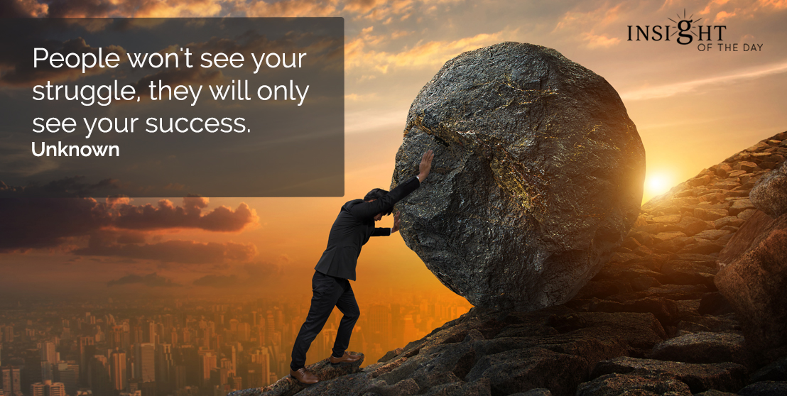 motivational quote: People won't see your struggle, they will only see your success.  Unknown