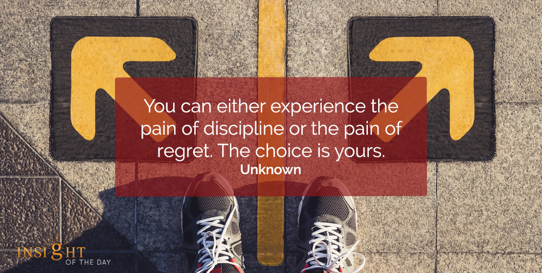 motivational quote: You can either experience the pain of discipline or the pain of regret. The choice is yours.  Unknown