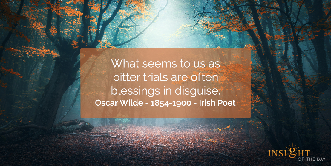 motivational quote: What seems to us as bitter trials are often blessings in disguise,</p><p>Oscar Wilde - 1854-1900 - Irish Poet