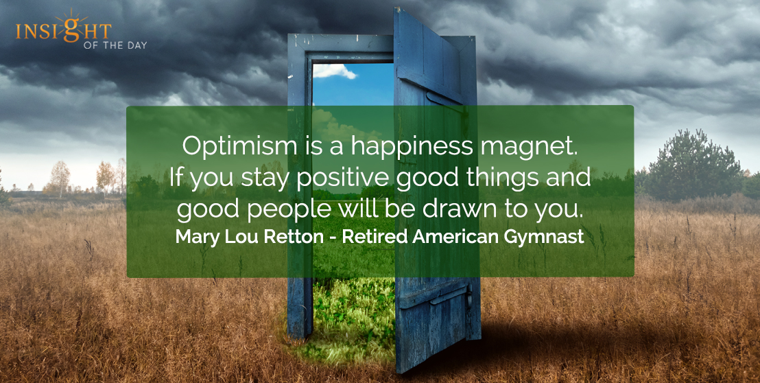motivational quote: Optimism is a happiness magnet. If you stay positive good things and good people will be drawn to you.</p><p>Mary Lou Retton - Retired American Gymnast