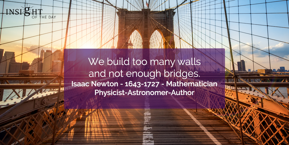motivational quote: We build too many walls and not enough bridges.</p><p>Isaac Newton - 1643-1727 - Mathematician-Physicist-Astronomer-Author